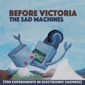 drawing of a robot falling over. The text reads 'Before Victoria. The Sad Machines'
